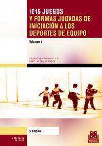 MIL15 JUEGOS Y FORMAS JUGADAS DE INICIACIÓN A LOS DEPORTES EQUIPO (2 Vol.)