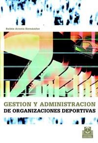 GESTIÓN Y ADMINISTRACIÓN DE LAS ORGANIZACIONES DEPORTIVAS
