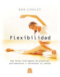 FLEXIBILIDAD. Una forma inteligente de practicar estiramientos y fortalecer el cuerpo