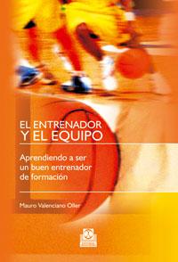EL ENTRENADOR Y EL EQUIPO. Aprendiendo a ser un buen entrenador de formación