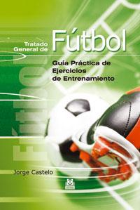TRATADO GENERAL DE FÚTBOL. Guía práctica de ejercicios de entrenamiento (Cartoné)