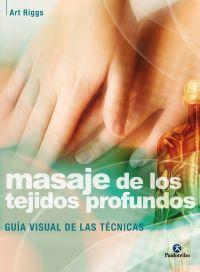 MASAJE DE LOS TEJIDOS PROFUNDOS. Guía visual de las técnicas