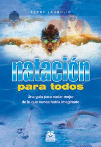 NATACIÓN PARA TODOS. Una guía para nadar mejor de lo que nunca había imaginado