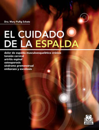 CUIDADO DE LA ESPALDA, EL. Dolor crónico, tensión cervical, artritis espinal, escoliosis…