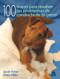 CIEN TRUCOS PARA RESOLVER LOS PROBLEMAS DE CONDUCTA DE TU PERRO (Color)