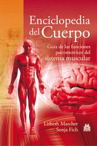 ENCICLOPEDIA DEL CUERPO. Guía de las funciones psicomotrices del sistema muscular