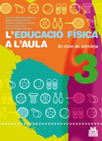 L'EDUCACIÓ FÍSICA A L'AULA 3. 2n Cicle de primària. Quadern de l'alumne