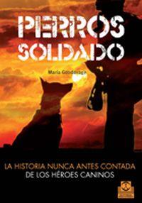 PERROS SOLDADO. La historia nunca antes contada de los héroes caninos