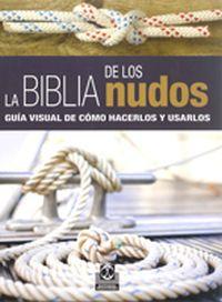 LA BIBLIA DE LOS NUDOS. Guía visual para hacerlos y usarlos (Color)