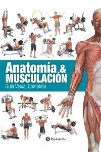 ANATOMÍA & MUSCULACIÓN. Guía visual completa (Color)
