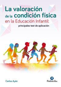 LA VALORACION DE LA CONDICION FISICA EN LA EDUCACION INFANTIL: PRINCIPALES TEST DE APLICACION