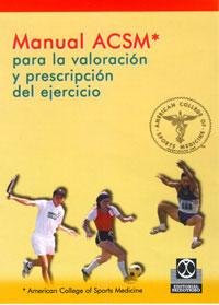 MANUAL ACSM PARA LA VALORACIÓN Y  PRESCRIPCIÓN DEL EJERCICIO (Cartoné)