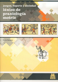 JUEGOS, DEPORTE Y SOCIEDAD. Léxico de praxeología motriz