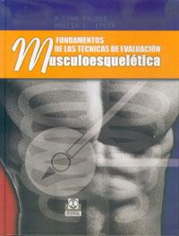 FUNDAMENTOS DE LAS TÉCNICAS DE EVALUACIÓN MUSCULOESQUELÉTICA (Cartoné y bicolor)