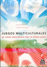 JUEGOS MULTICULTURALES. 225 juegos tradicionales para un mundo global