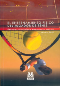 ENTRENAMIENTO FÍSICO DEL JUGADOR DE TENIS, EL. Fisiología, entrenamiento, progra