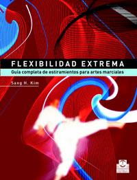 FLEXIBILIDAD EXTREMA. Guía completa de estiramientos para artes marciales