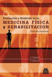 EVALUACIÓN Y MEDICIÓN EN LA MEDICINA FÍSICA Y REHABILITACIÓN. Guía de recursos