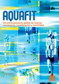 AQUAFIT. Entrenamiento global de fuerza, resistencia, coordinación y movilidad (Color)
