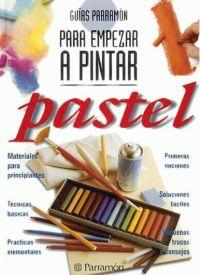PASTEL, GUIAS PARRAMON PARA EMPEZAR A PINTAR