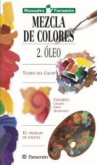 MEZCLA DE COLORES:OLEO, MANUALES PARRAMON TEMAS VARIOS
