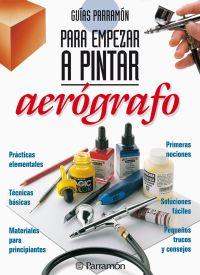 AEROGRAFO, GUIAS PARRAMON PARA EMPEZAR A PINTAR