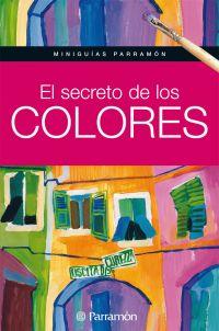 MINIGUIAS PARRAMON EL SECRETO DE LOS COLORES