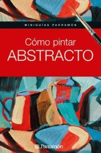 COMO PINTAR ABSTRACTO, MINIGUIAS PARRAMON