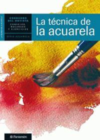 LA TECNICA DE LA ACUARELA, CUADERNO DEL ARTISTA,