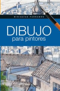 DIBUJO PARA PINTORES, MINIGUIAS PARRAMON