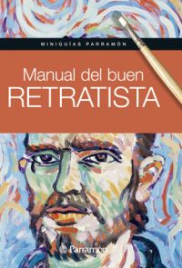 BUEN RETRATISTA, MINIGUIAS PARRAMON MANUAL DEL