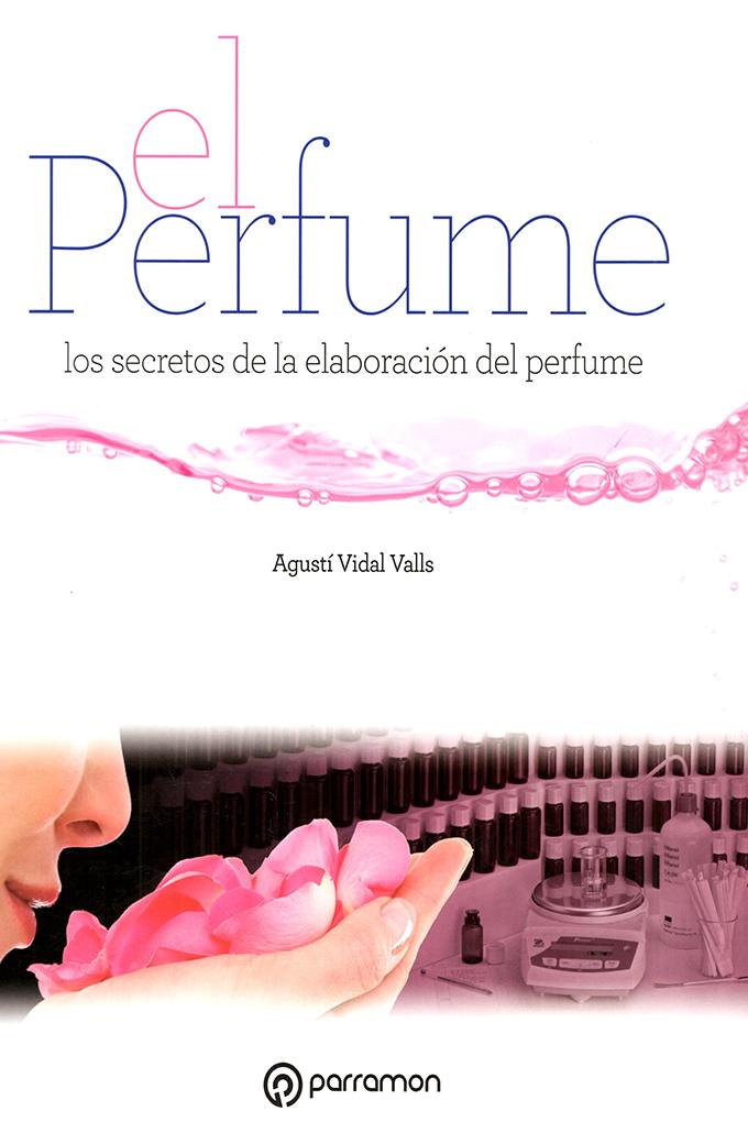 EL PERFUME LOS SECRETOS DE LA ELABORACIÓN DEL PERFUME